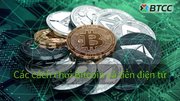 Các cách chơi Bitcoin và tiền điện tử