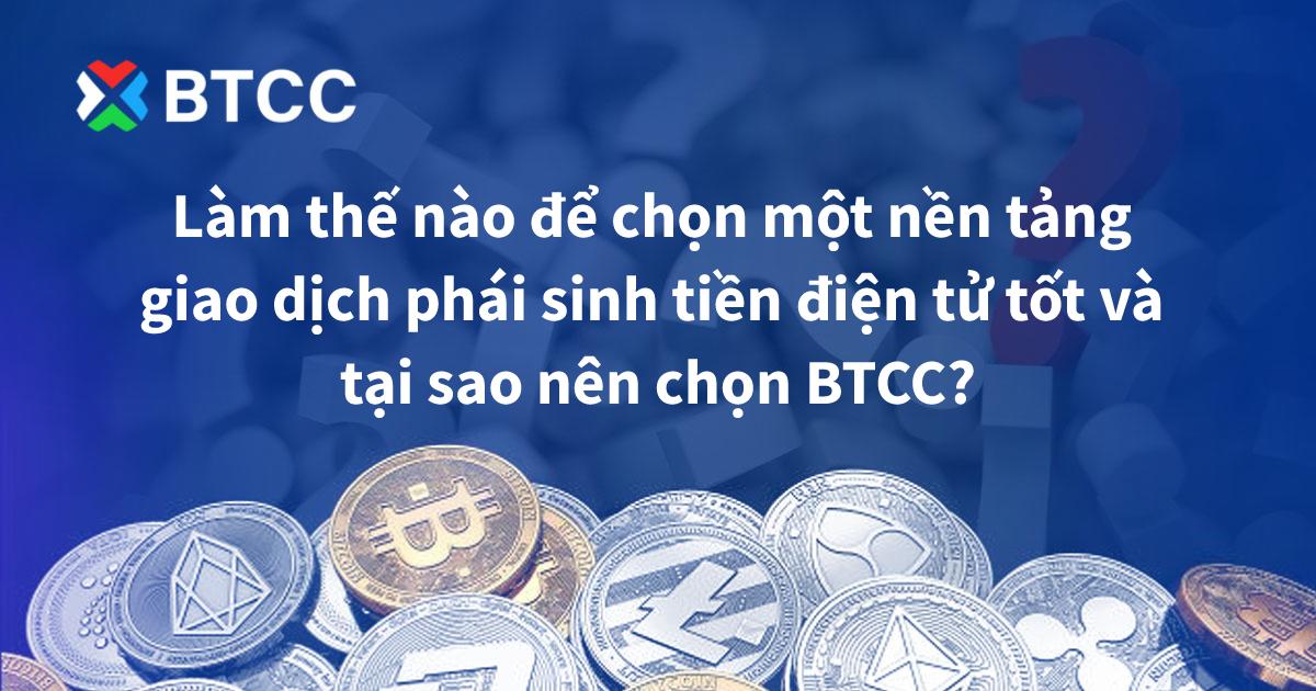 Làm thế nào để chọn một nền tảng giao dịch phái sinh tiền điện tử tốt và tại sao nên chọn BTCC?
