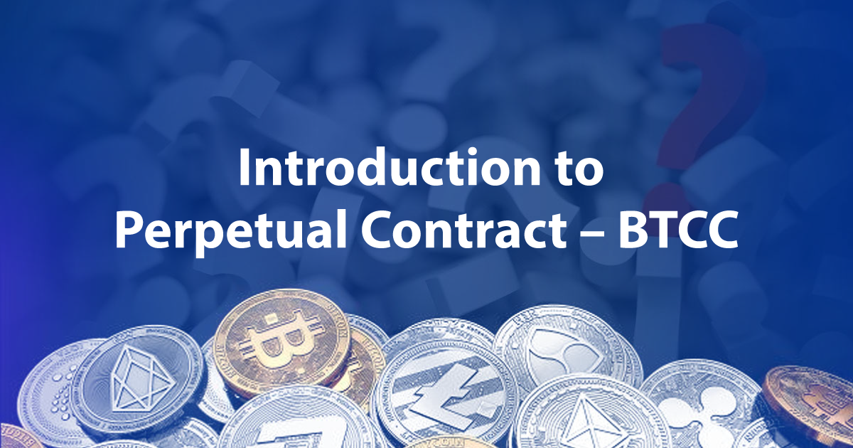 Introduction to Perpetual Contract – BTCC