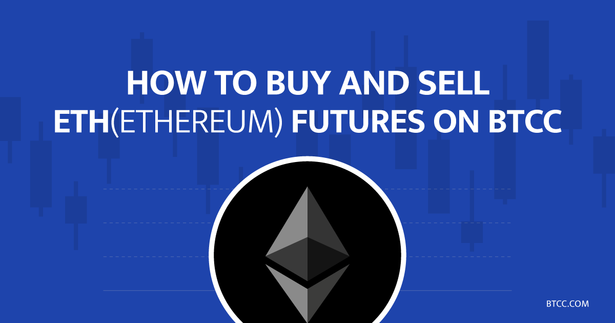 How to Buy and Sell Ethereum (ETH) Futures on BTCC