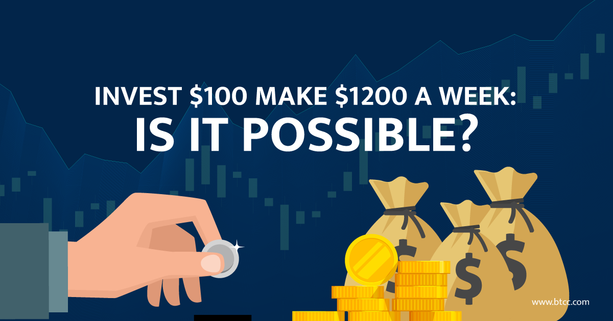 Invest $100 Make $1200 A Week: Is It possible?